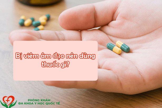 Bị viêm âm đạo nên dùng thuốc gì