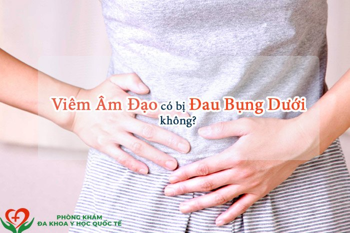 Viêm âm đạo có bị đau bụng dưới không